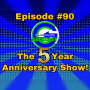 Artwork for Ep # 90: The 5 Year Anniversary Show!