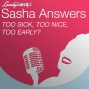 Artwork for Sasha Answers: Too Sick, Too Nice, Too Early?