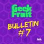 Artwork for Ep. 131: Geek Fruit Bulletin #7