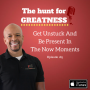 Artwork for Episode 185: Get Unstuck And Be Present In The Now Moments