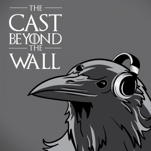The Cast Beyond The Wall : A Game of Thrones Podcast