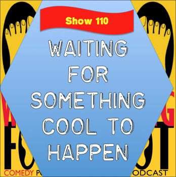EP110--Waiting for Something Cool to Happen