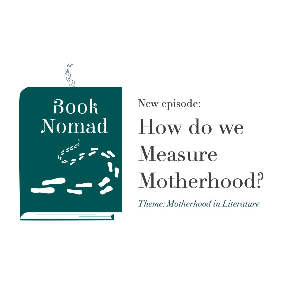 Ep. 46: How do we Measure Motherhood? (Theme: Motherhood in Literature)