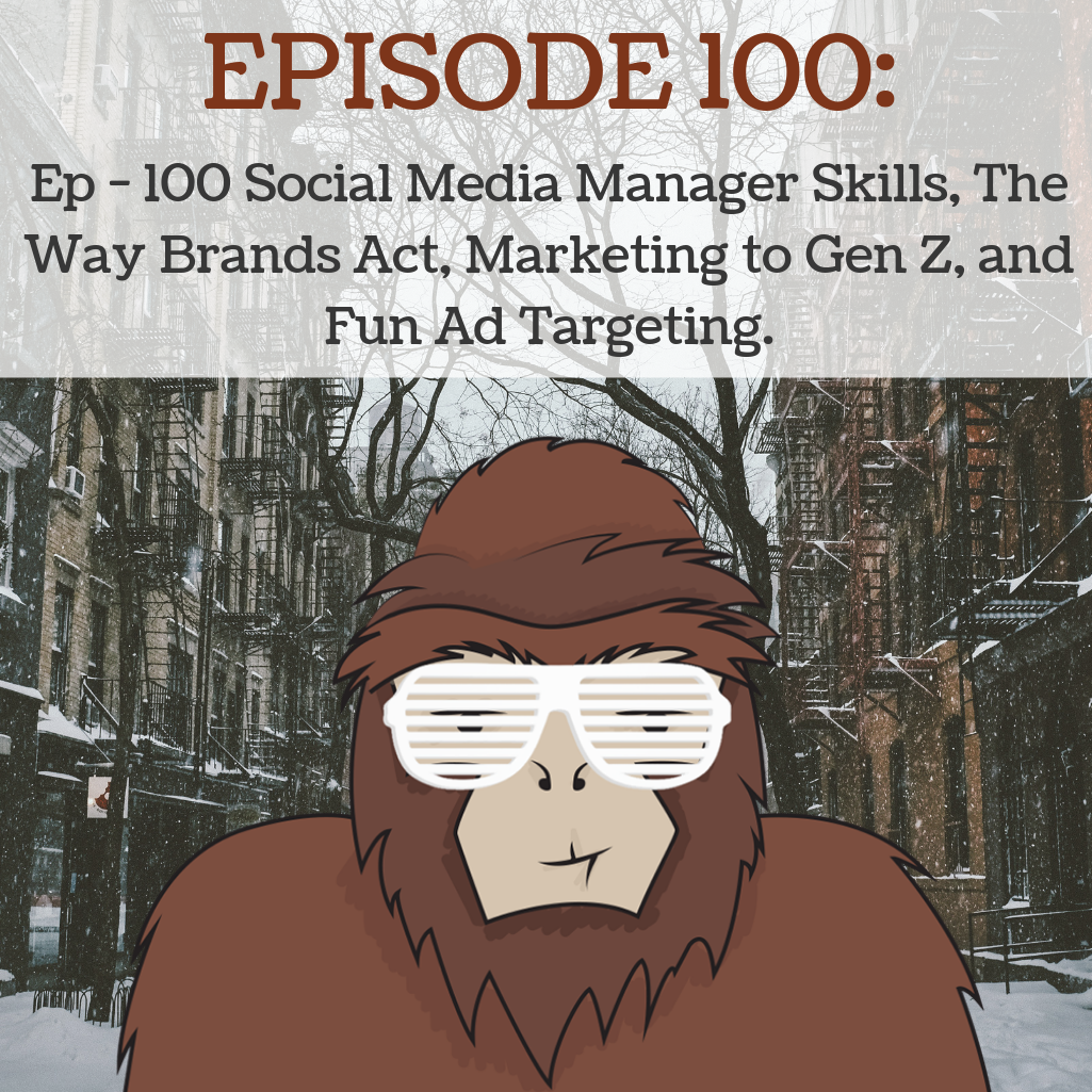 Artwork for Ep - 100 Social Media Manager Skills, The Way Brands Act, Marketing to Gen Z, and Fun Ad Targeting.