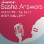 Artwork for Sasha Answers: Shootin' the Sh-t (figuratively and literally) with Dan Levy