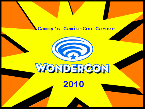 Cammy's Comic-Con Corner - WonderCon 2010