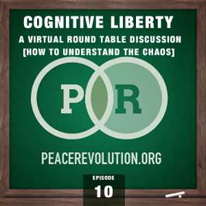 Peace Revolution episode 010: Cognitive Liberty / A Virtual Round-Table Discussion