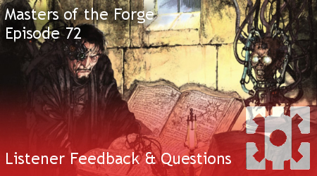 Masters of the Forge Episode 072 - Listener Feedback & Questions