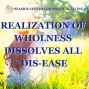 Artwork for 03-31-19 Realization of Wholeness Dissolves All Dis-ease