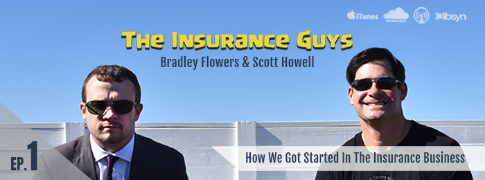 Insurance Guys Podcast | Scott Howell | Bradley Flowers | Ep1