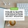Artwork for Your G Suite for Education Secret Weapon