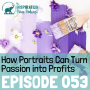 Artwork for 053: How Portraits Can Turn Passion into Profits