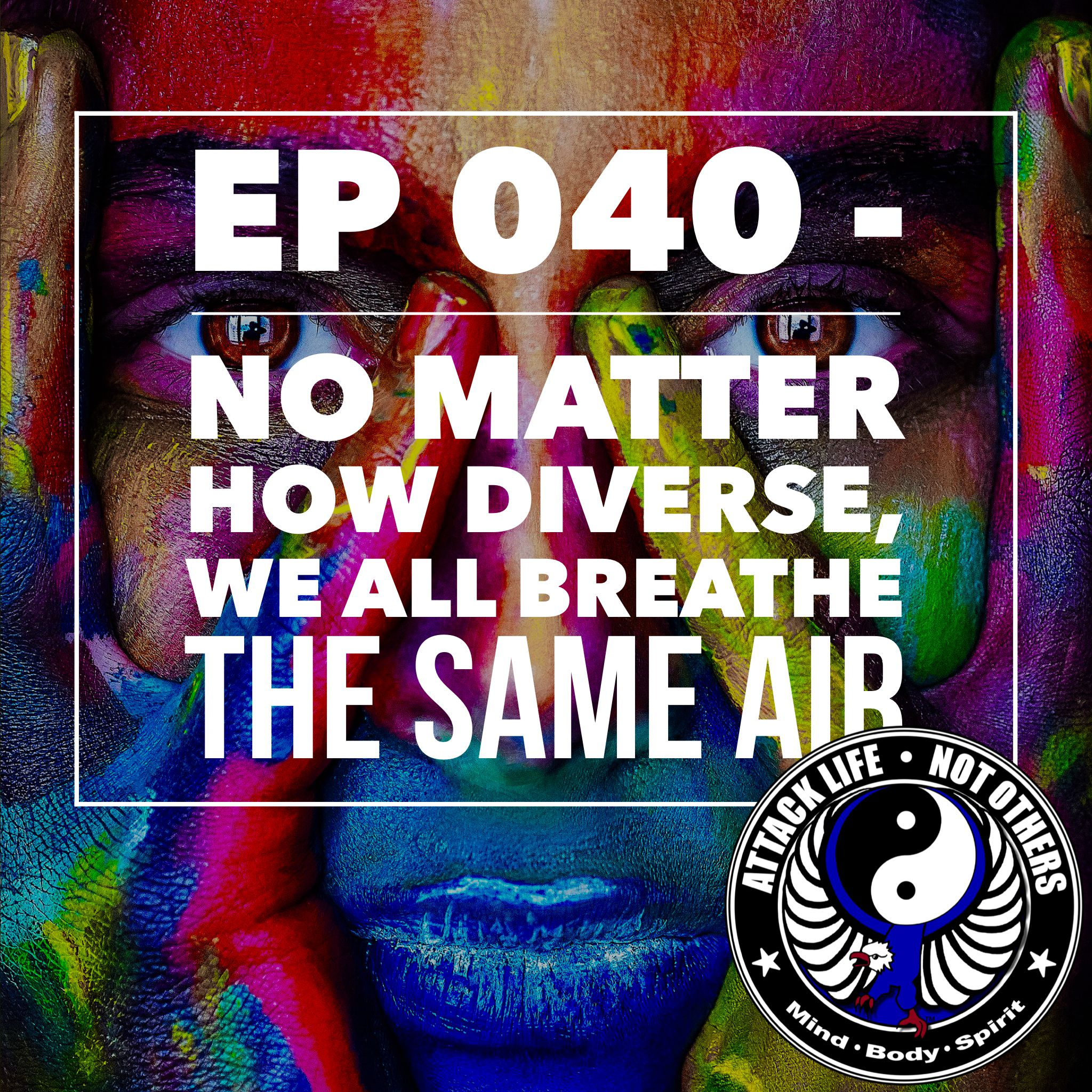 Artwork for Ep 040 - No Matter How Diverse, We All Breathe the Same Air