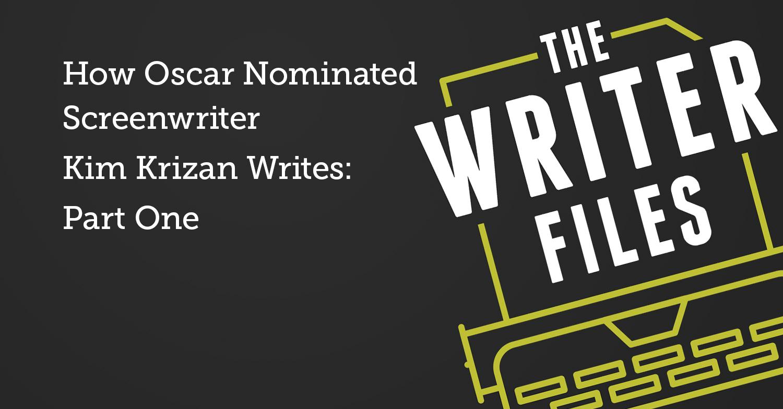 How Oscar Nominated Screenwriter Kim Krizan Writes: Part One