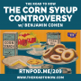 Artwork for #209 The Corn Syrup Controversy w/ Benjamin Cohen