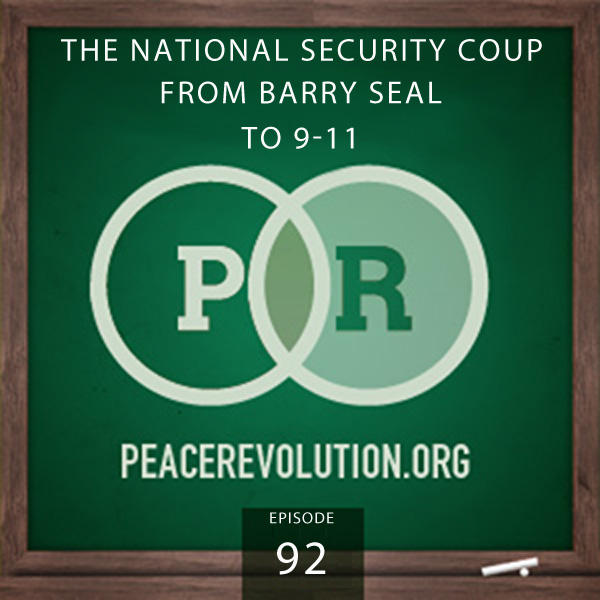 Peace Revolution episode 092: The National Security Coup / From Barry Seal to 9-11