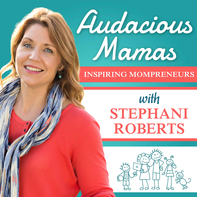 Audacious Mamas - Inspiration and Strategies for Mompreneurs show art