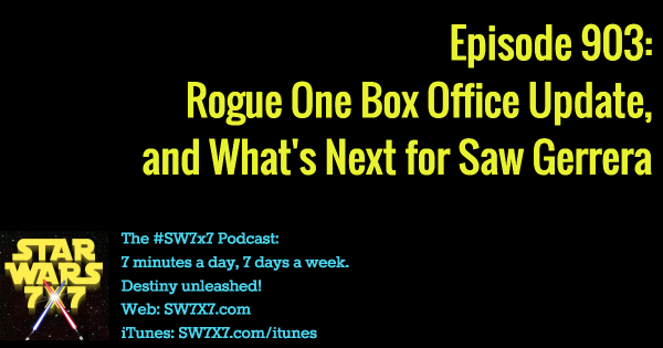 903: Rogue One Box Office, and What's Next for Saw Gerrera
