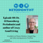 Artwork for Ketodontist Podcast Episode 09: Dr. Al Danenberg, Periodontist & Author of Crazy-Good Living!