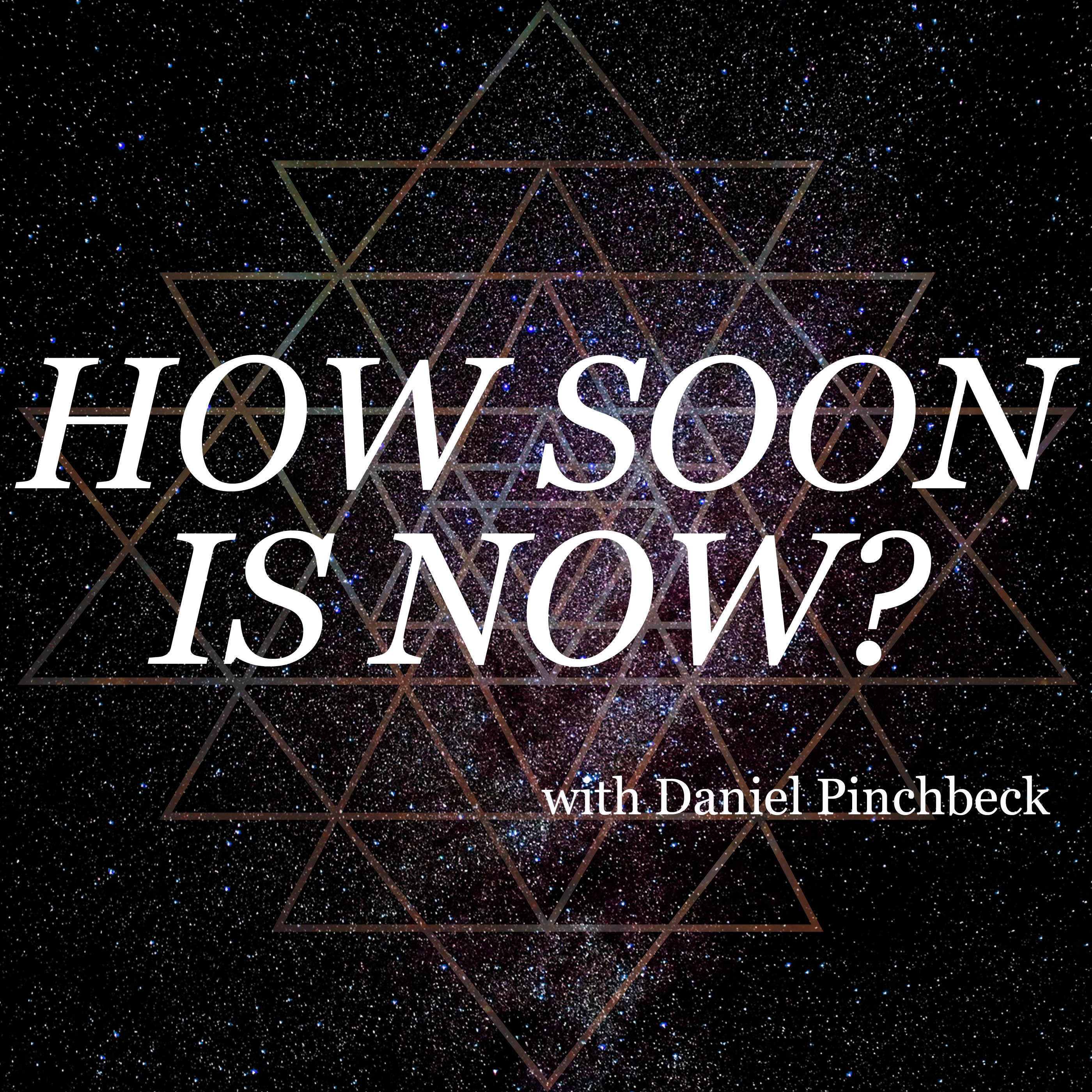 How Soon Is Now with Daniel Pinchbeck show art