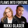 Artwork for Flaws into Fortune W/ Nikki Glaser