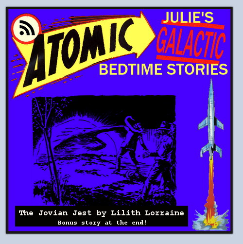Atomic Julie's Galactic Bedtime Stories #16 - The Jovian Jest
