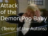 Attack of the Demon Poo Baby (Terror of the Autons)