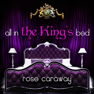 All In the King's Bed by Rose Caraway