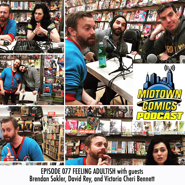 Midtown Comics Episode 077 Feeling Adultish with guests  Brendan Sokler, David Rey and Victoria Cheri Bennett