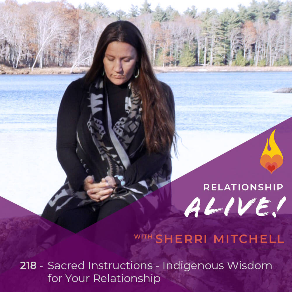 218: Sacred Instructions - Indigenous Wisdom for Your Relationship - with Sherri Mitchell