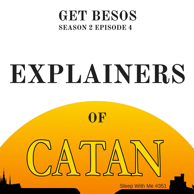 Explainers of Catan | Get Besos S2E4 | Sleep With Me #351