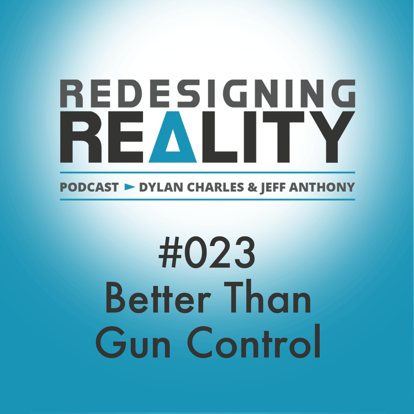 Artwork for Redesigning Reality #023 - Better Than Gun Control