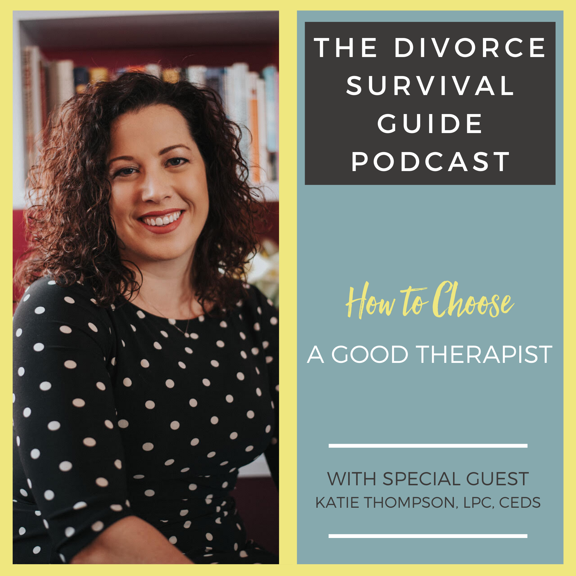 The Divorce Survival Guide Podcast - How to Choose a Good Therapist with Katie Thompson, LPC, CEDS