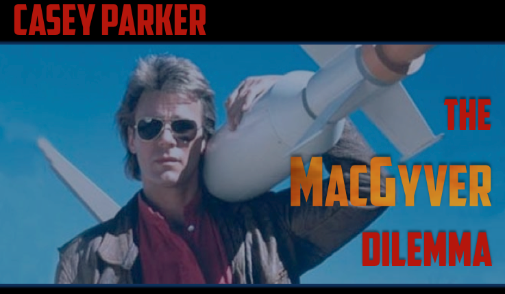 Casey Parker: The MacGyver Dilemma