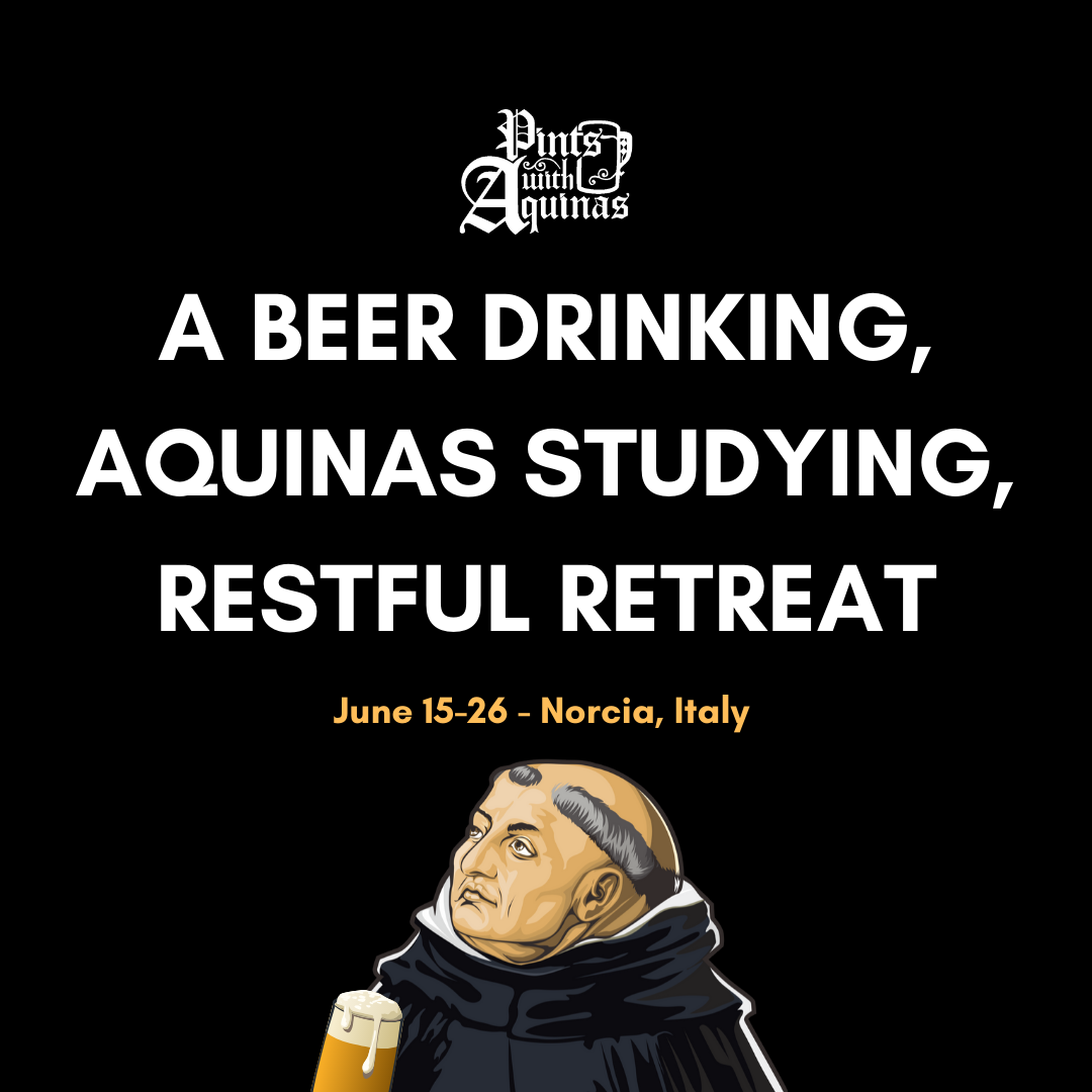 A Beer Drinking, Aquinas Studying, Restful Retreat (& Dr. Craig Stuff)