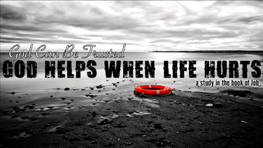 God Helps When Life Hurts | A Study in the Book of Job - Part 1