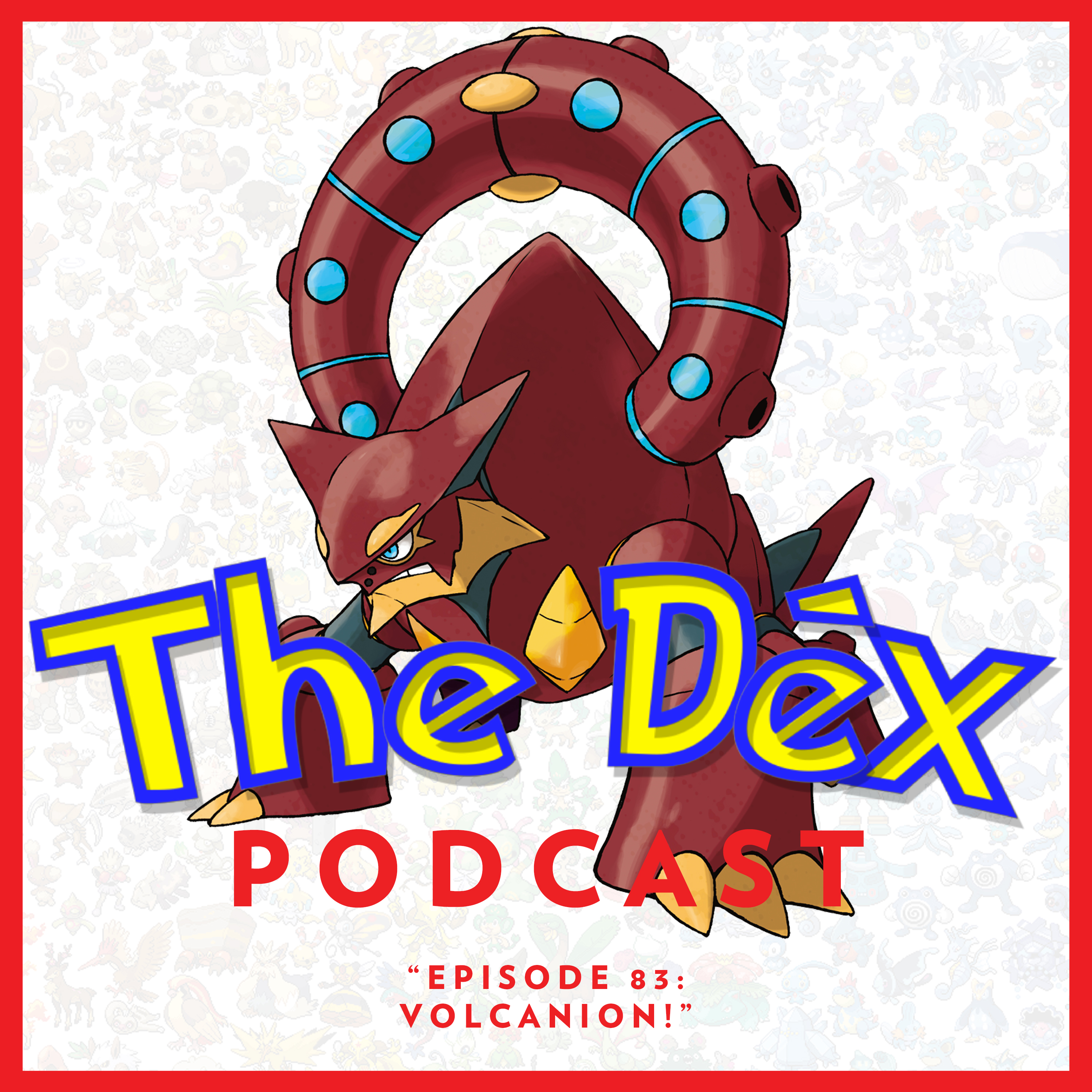 The Dex! Podcast #83: Volcanion! feat. GlitchXCity!