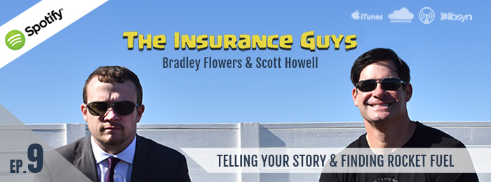 Insurance Guys Podcast | Storytelling | Rocket Fuel | Ep9 | Scott Howell | Bradley Flowers | podcast