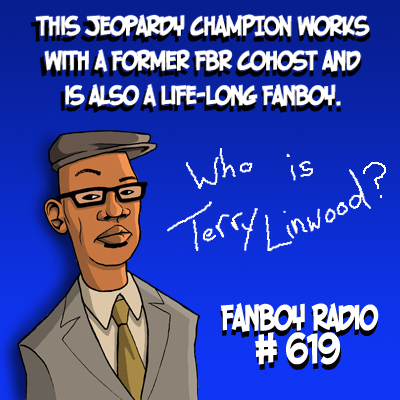Fanboy Radio #619 - Jeopardy Champ Terry Linwood