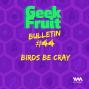 Artwork for Ep. 205: Bulletin #44: Birds Be Cray