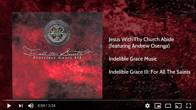esus with Thy Church Abide: You Tube Video from Indelible Grace