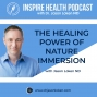 Artwork for The Healing Power of Nature Immersion - Dr. Jason Loken ND : IHP46