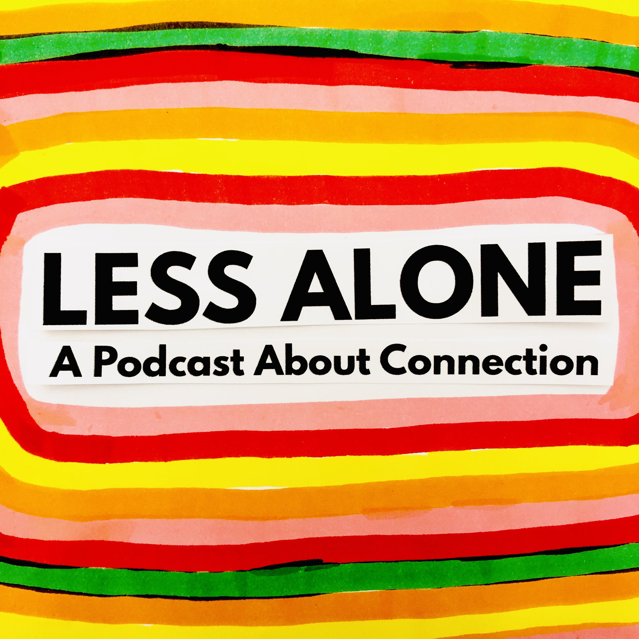 Less Alone: A Podcast About Connection show art