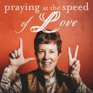 Praying at the Speed of Love