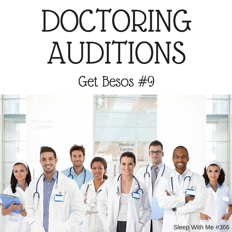 Doctoring Auditions | Get Besos #9 | Sleep With Me #366