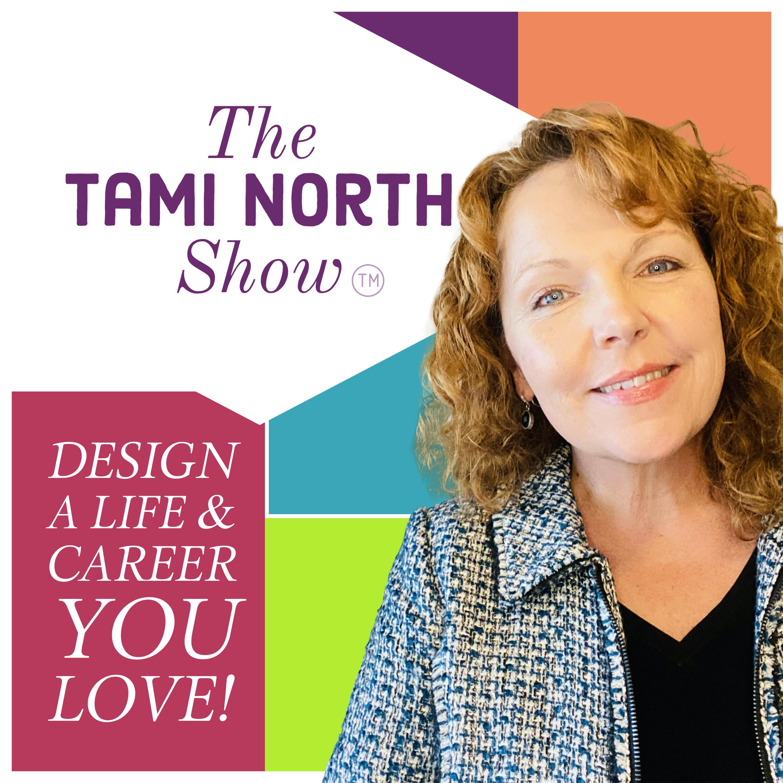 The Tami North Show: Design a Life & Career you LOVE! show art
