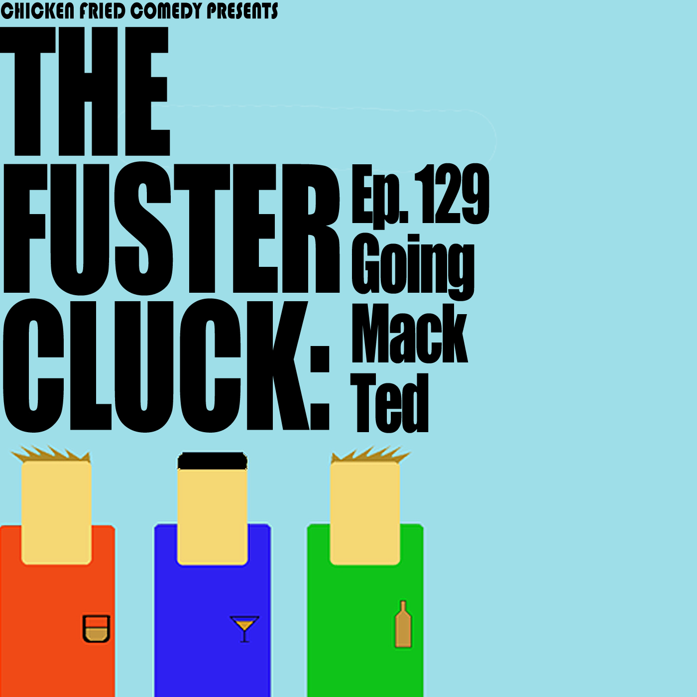 The Fustercluck Ep 129: Going Mac Ted