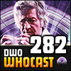 DWO WhoCast - #282 - Doctor Who Podcast