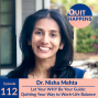 Artwork for Dr. Nisha Mehta: Let Your WHY Be Your Guide: Quitting Your Way To Work-Life Balance