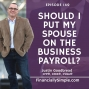 Artwork for Should I Put My Spouse on the Business Payroll?